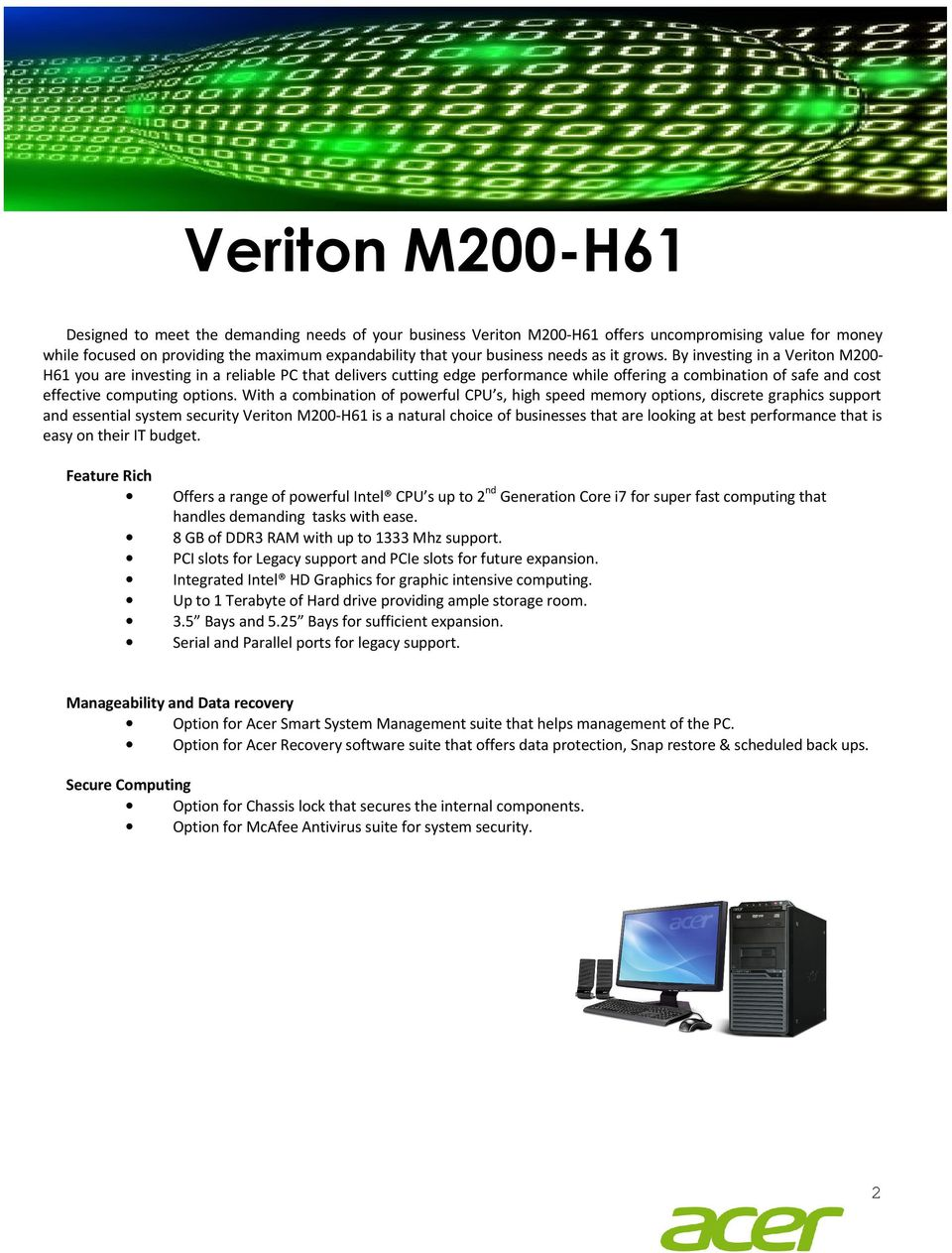 With a combination of powerful CPU s, high speed memory options, discrete graphics support and essential system security Veriton M200-H61 is a natural choice of businesses that are looking at best