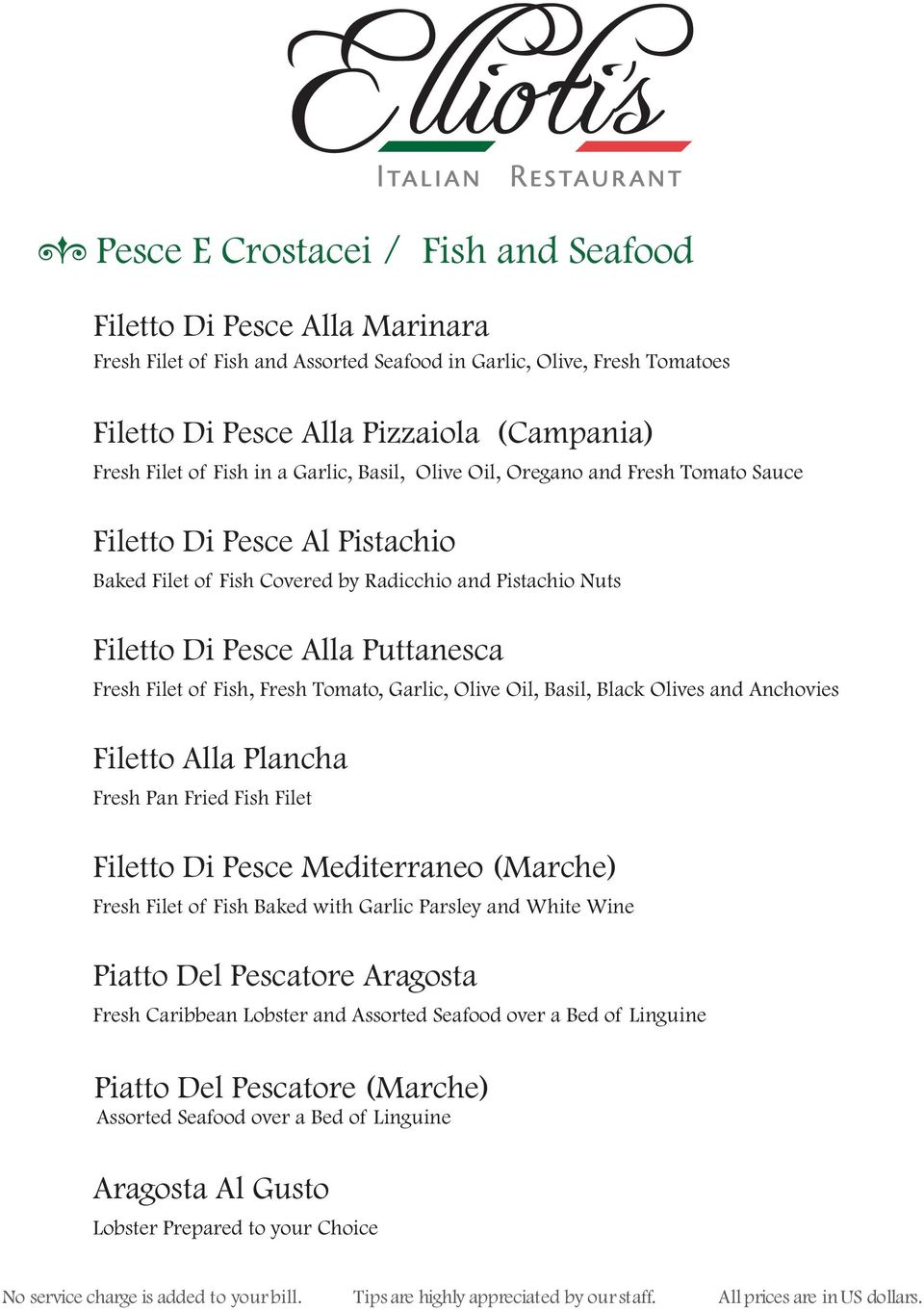 Filet of Fish, Fresh Tomato, Garlic, Olive Oil, Basil, Black Olives and Anchovies Filetto Alla Plancha Fresh Pan Fried Fish Filet Filetto Di Pesce Mediterraneo (Marche) Fresh Filet of Fish Baked with