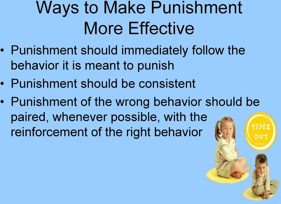 should be consistent Punishment of the wrong behavior should be