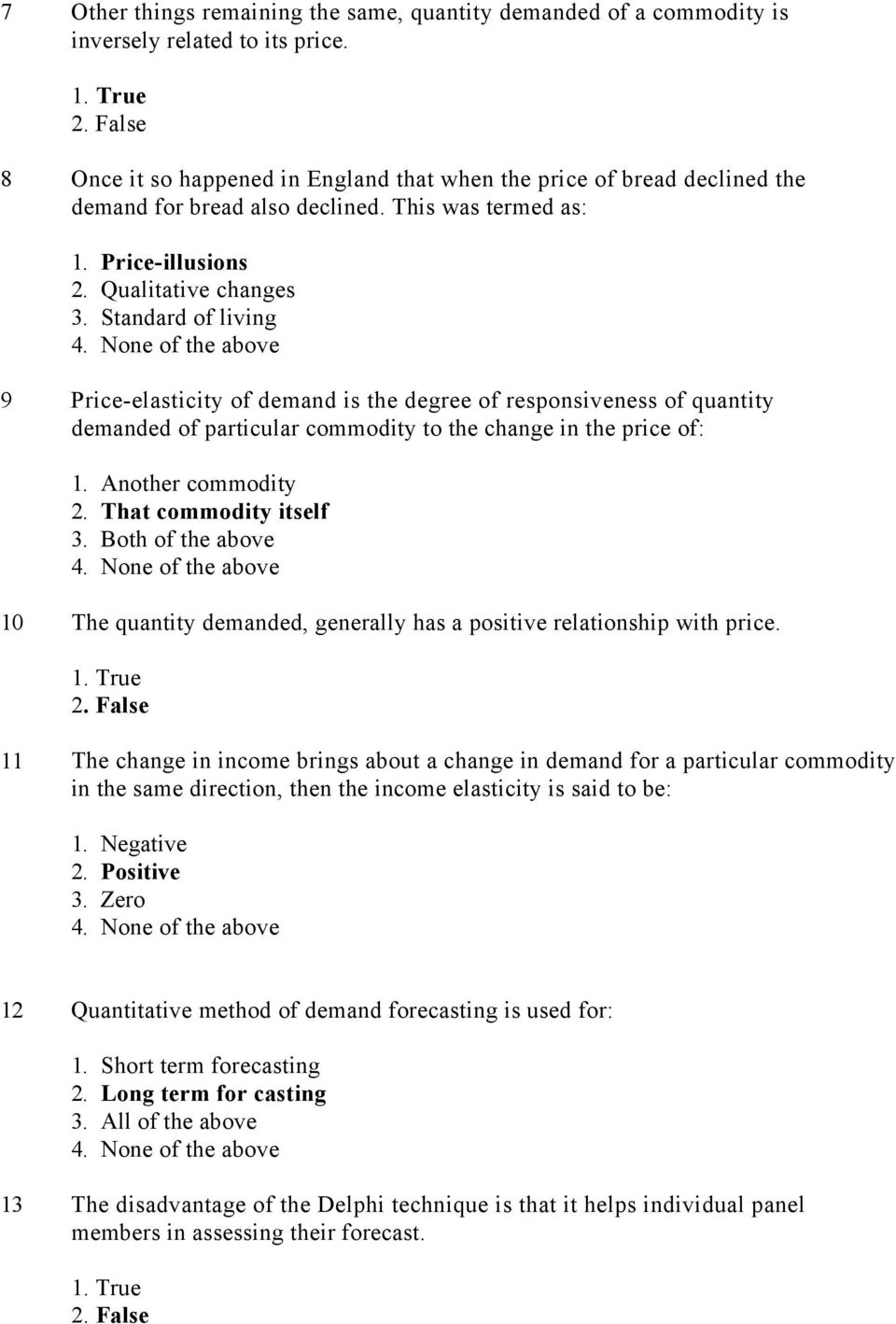 Standard of living 9 Price-elasticity of demand is the degree of responsiveness of quantity demanded of particular commodity to the change in the price of: 1. Another commodity 2.