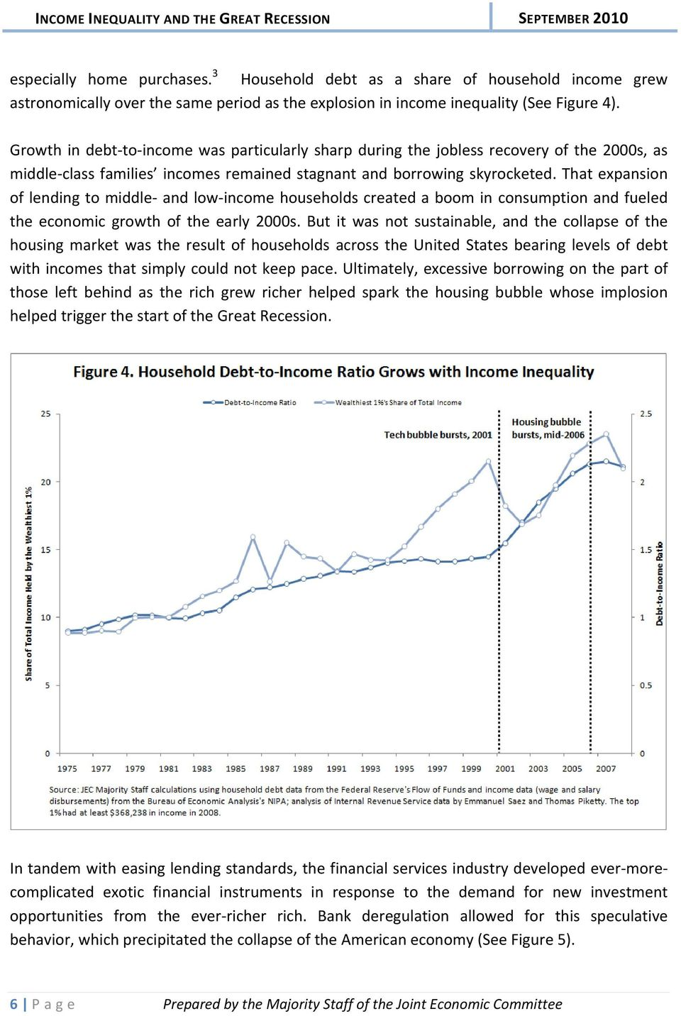 That expansion of lending to middle and low income households created a boom in consumption and fueled the economic growth of the early 2000s.