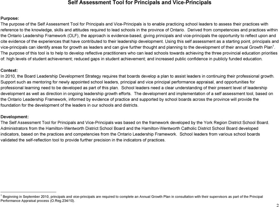 Derived from competencies and practices within the Ontario Leadership Framework (OLF), the approach is evidence-based, giving principals and vice-principals the opportunity to reflect upon and cite