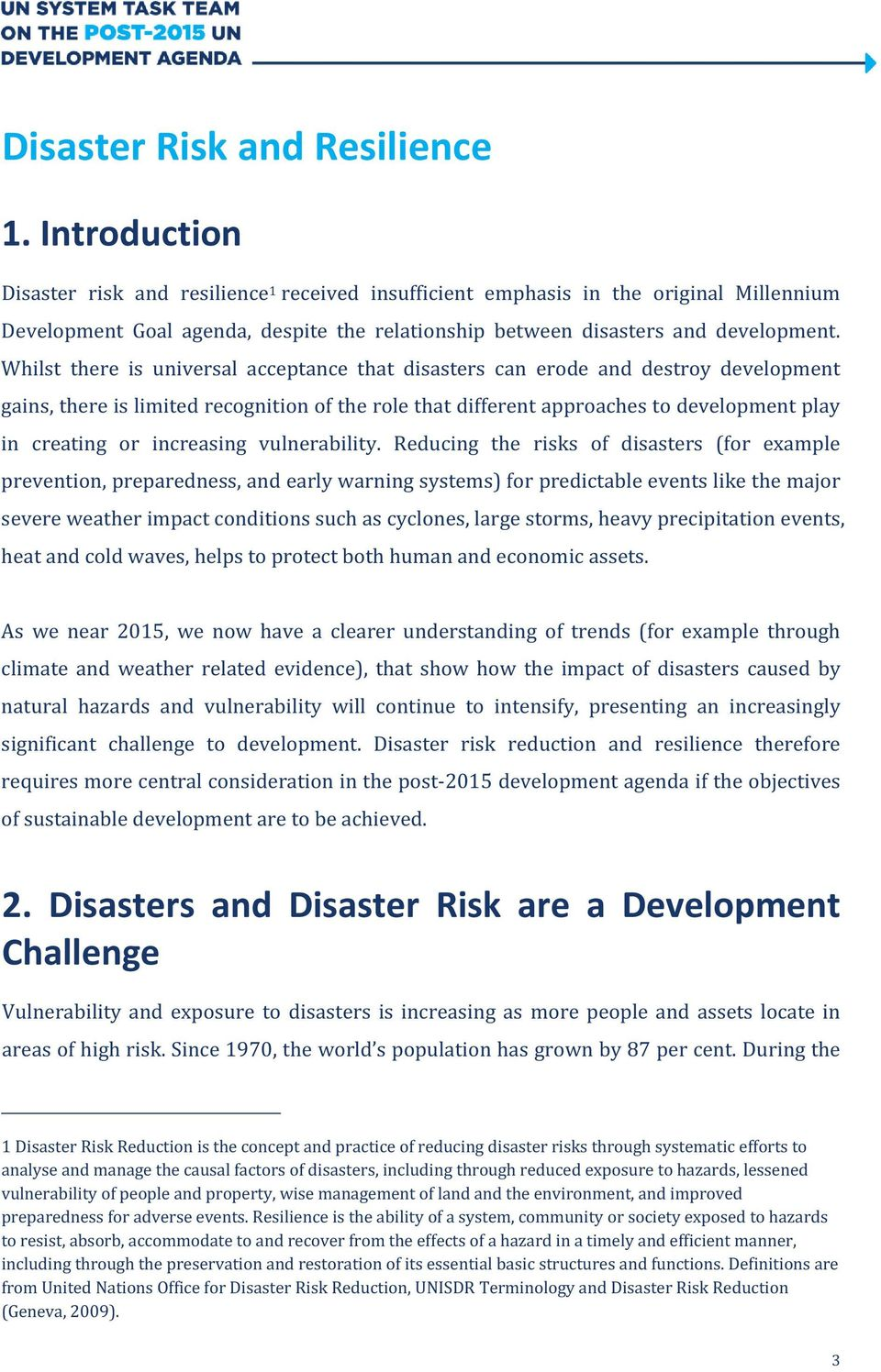 Whilst there is universal acceptance that disasters can erode and destroy development gains, there is limited recognition of the role that different approaches to development play in creating or