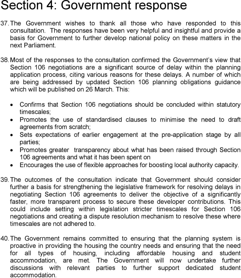 Most of the responses to the consultation confirmed the Government s view that Section 106 negotiations are a significant source of delay within the planning application process, citing various