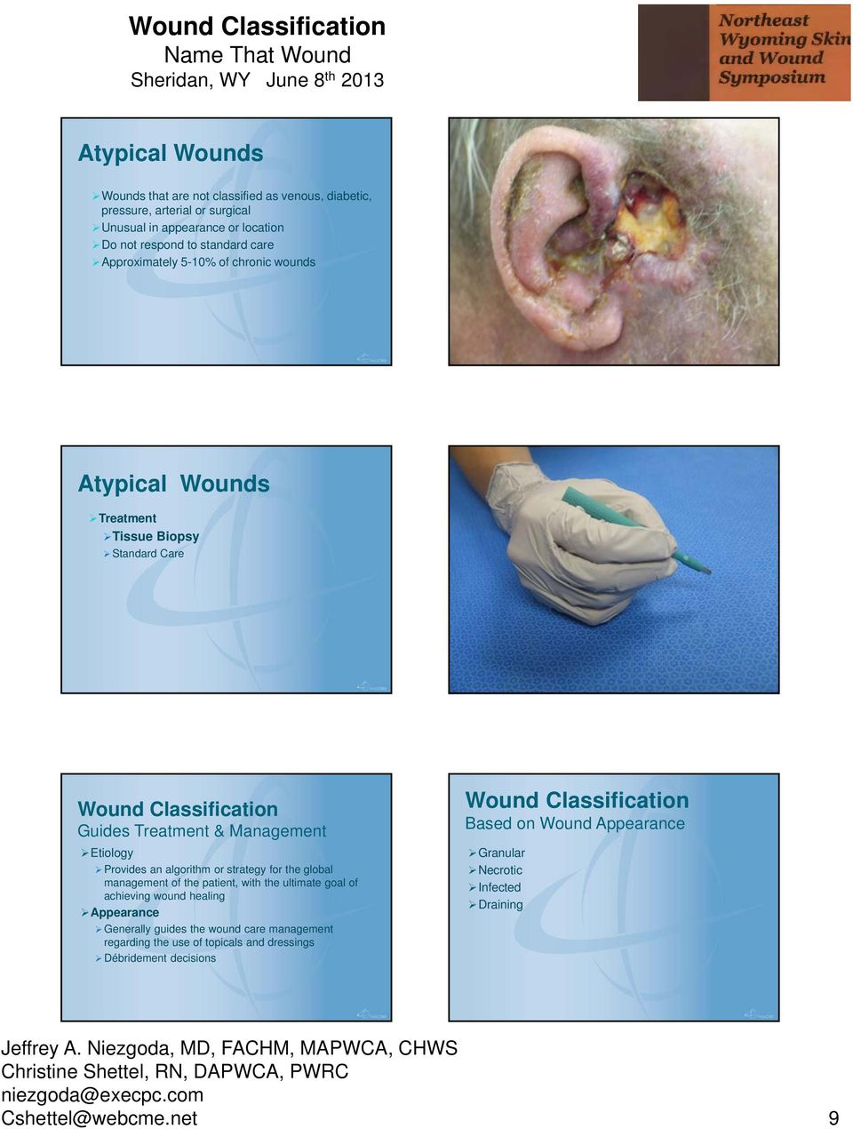 or strategy for the global management of the patient, with the ultimate goal of achieving wound healing Appearance Generally guides the wound care management