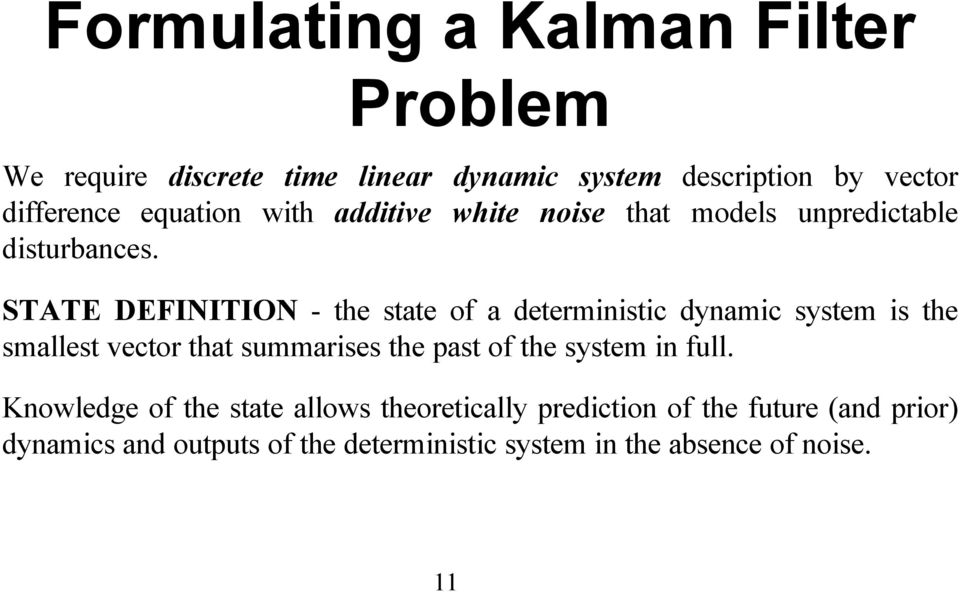 STATE DEFINITION - the state of a deterministic dynamic system is the smallest vector that summarises the past of the