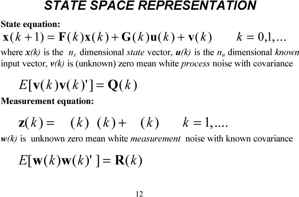 (unknown) zero mean white process noise with covariance E[ v( k) v( k)'] = Q( k) Measurement equation: z( k) =