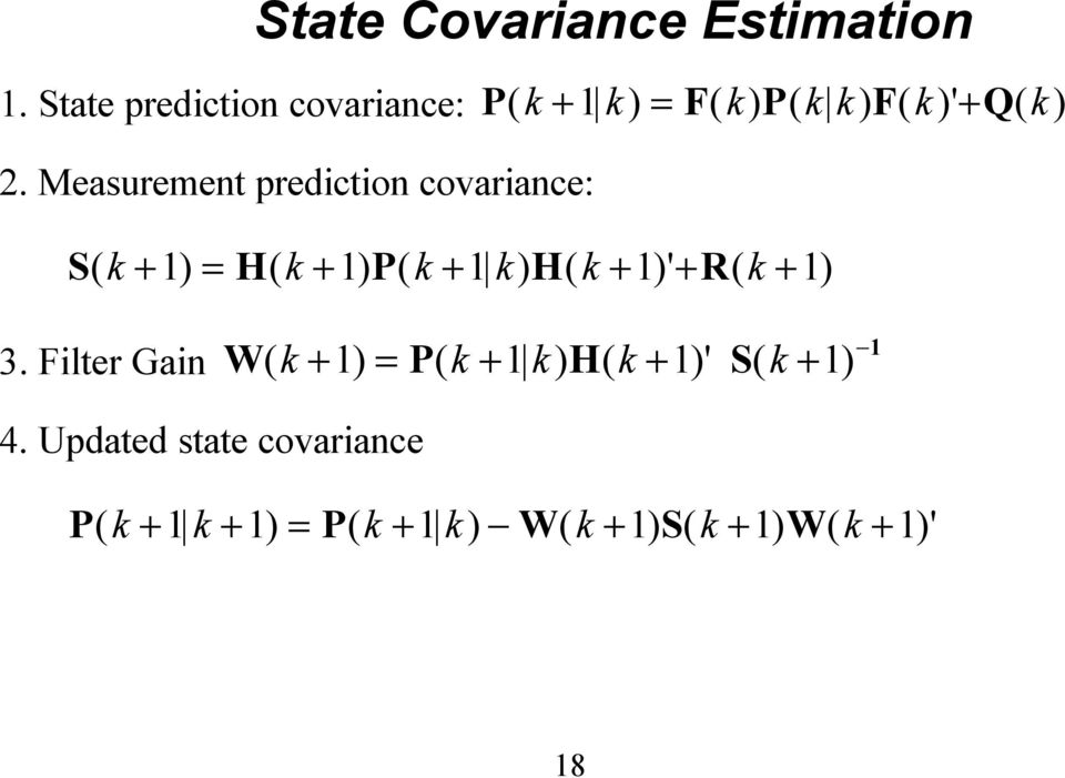 Measurement prediction covariance: S( k + 1) = H( k + 1) P( k + 1 k) H( k + 1)' + R( k +