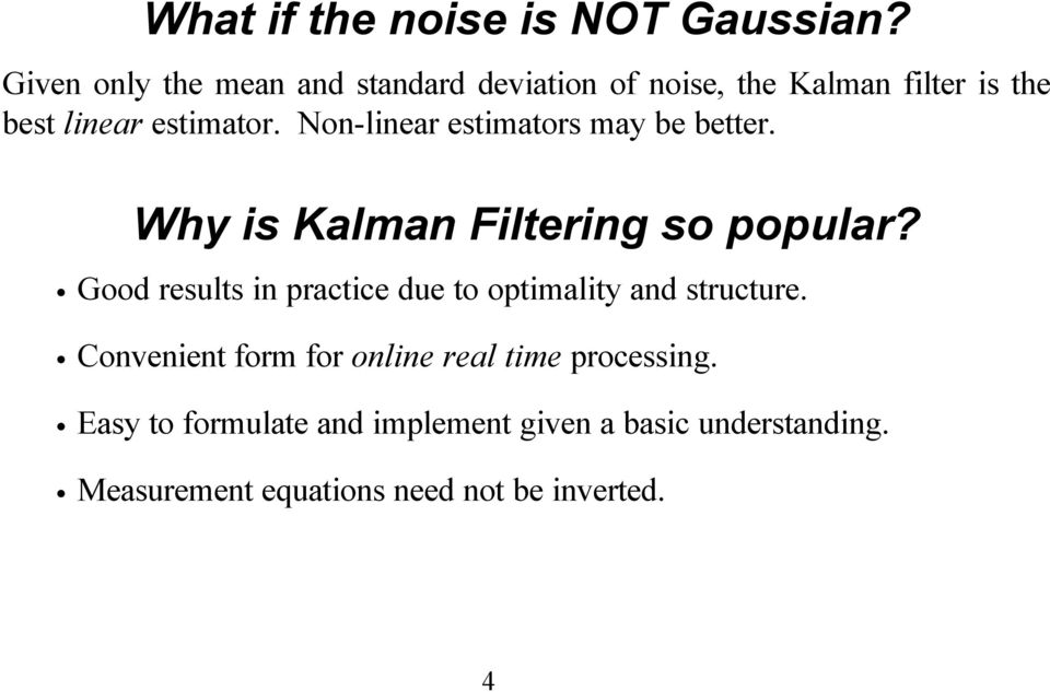 Non-linear estimators may be better. Why is Kalman Filtering so popular?