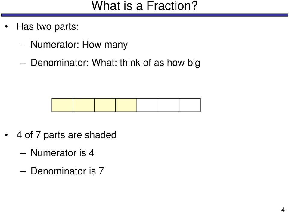 Denominator: What: think of as how