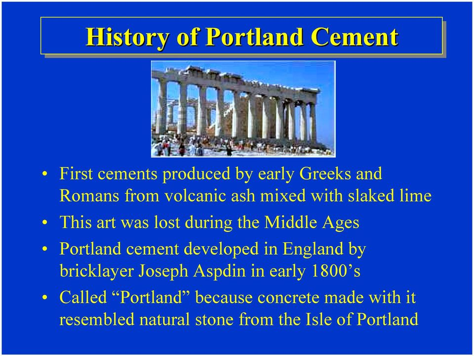 developed in England by bricklayer Joseph Aspdin in early 1800 s Called