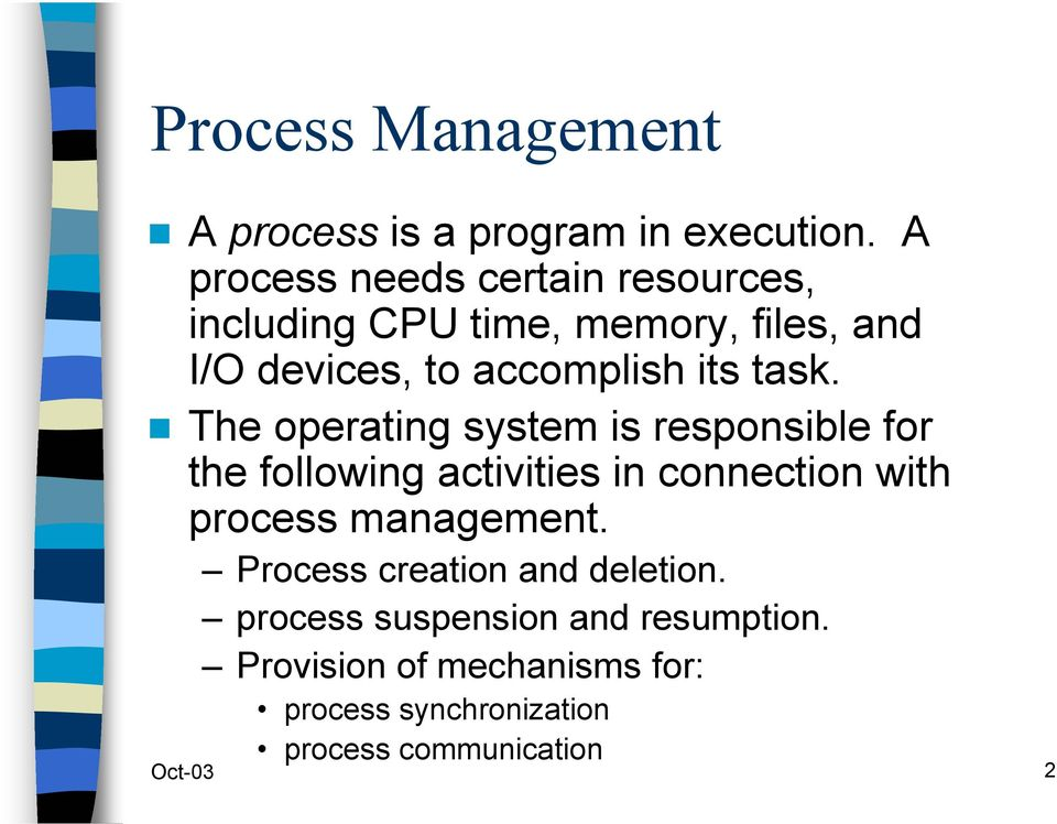 task. The operating system is responsible for the following activities in connection with process