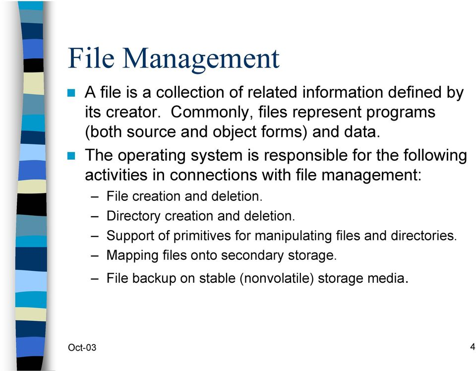 The operating system is responsible for the following activities in connections with file management: File creation and