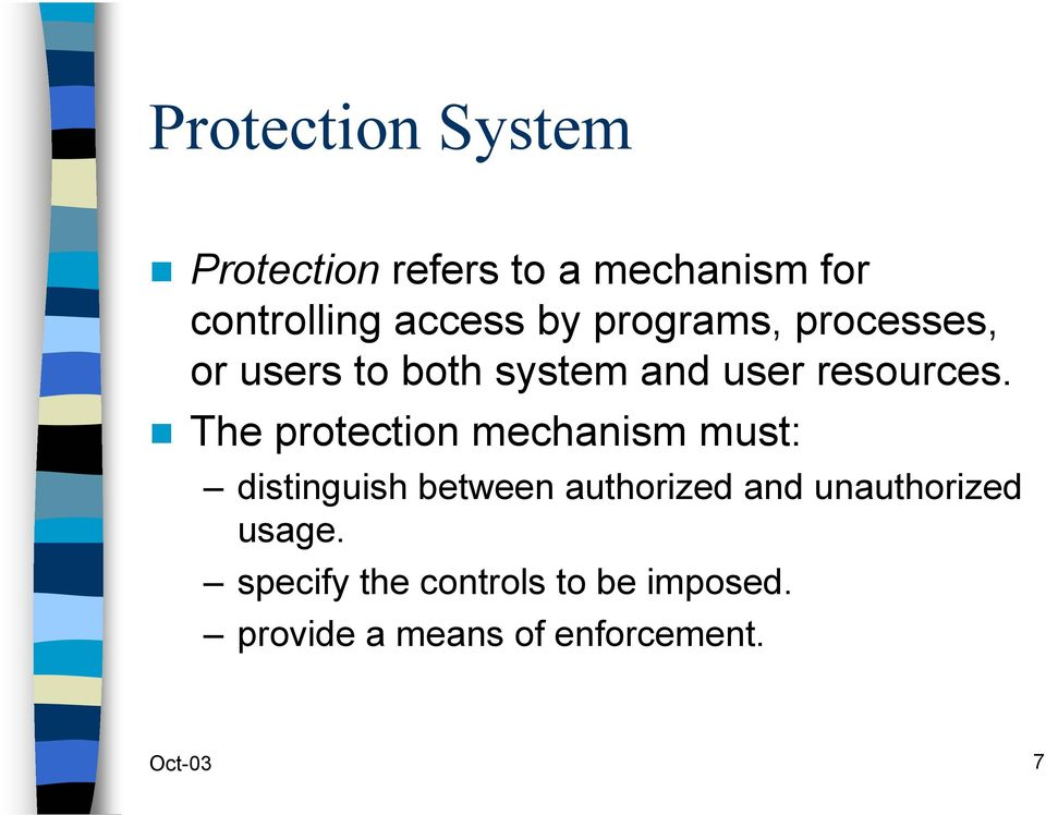 The protection mechanism must: distinguish between authorized and