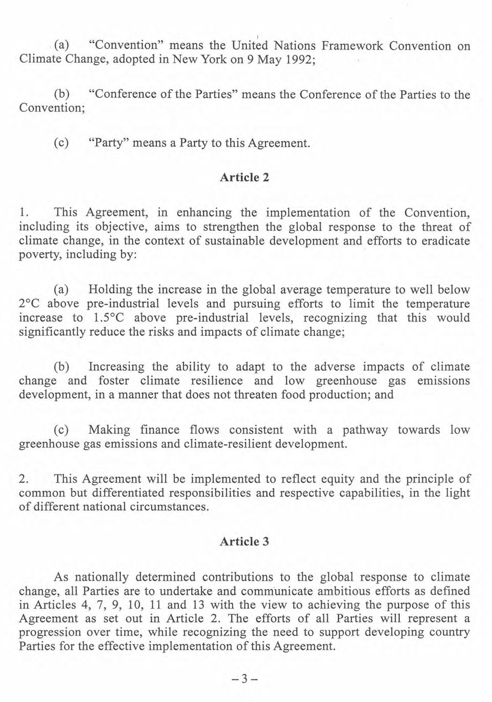 This Agreement, in enhancing the implementation of the Convention, including its objective, aims to strengthen the global response to the threat of climate change, in the context of sustainable