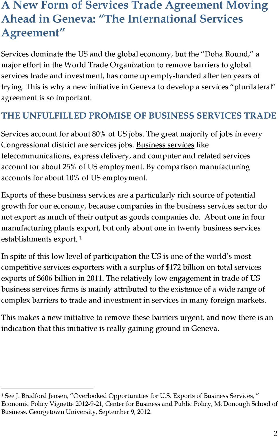 This is why a new initiative in Geneva to develop a services plurilateral agreement is so important. THE UNFULFILLED PROMISE OF BUSINESS SERVICES TRADE Services account for about 80% of US jobs.