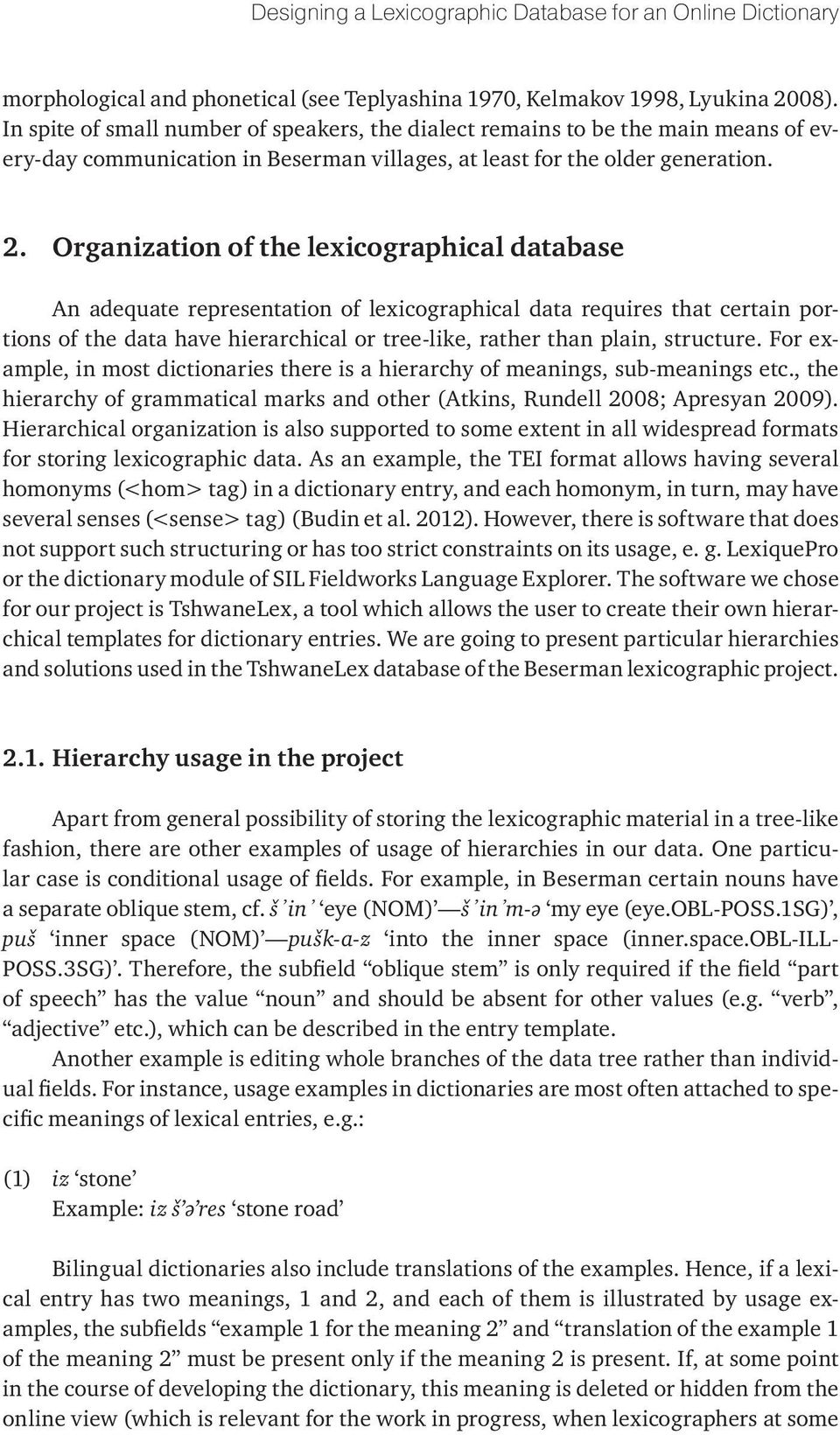 Organization of the lexicographical database An adequate representation of lexicographical data requires that certain portions of the data have hierarchical or tree-like, rather than plain, structure.