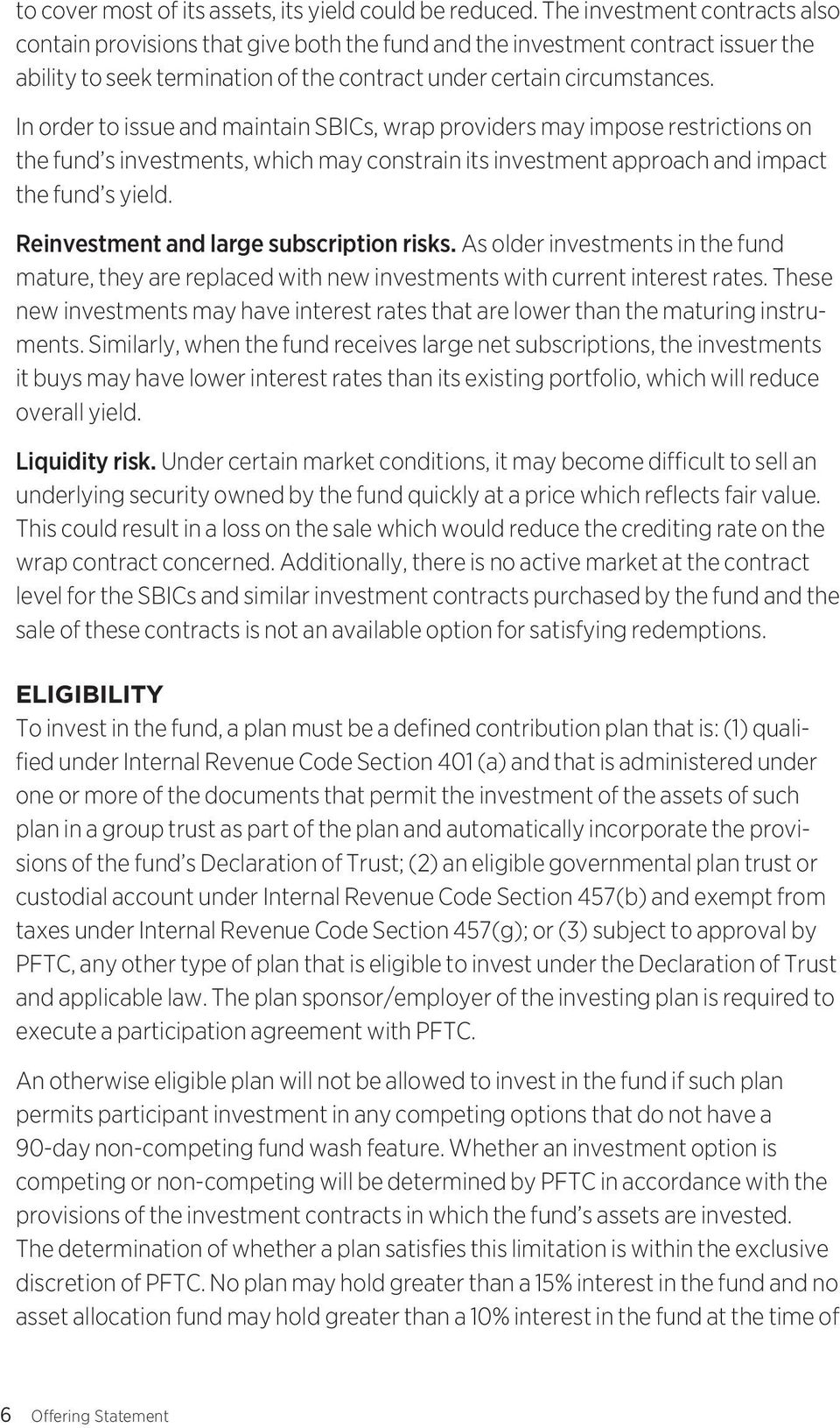 In order to issue and maintain SBICs, wrap providers may impose restrictions on the fund s investments, which may constrain its investment approach and impact the fund s yield.