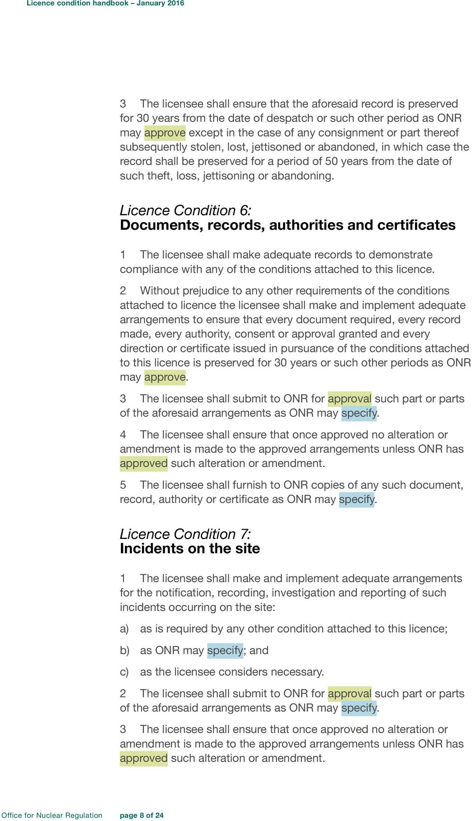 Licence Condition 6: Documents, records, authorities and certificates 1 The licensee shall make adequate records to demonstrate compliance with any of the conditions attached to this licence.