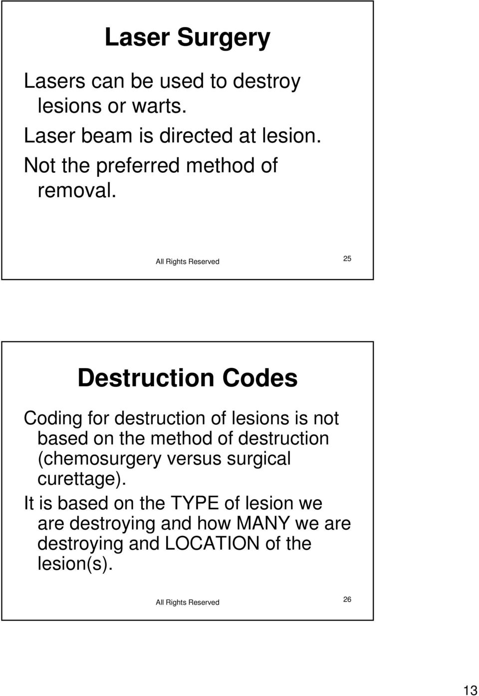 25 Destruction Codes Coding for destruction of lesions is not based on the method of destruction