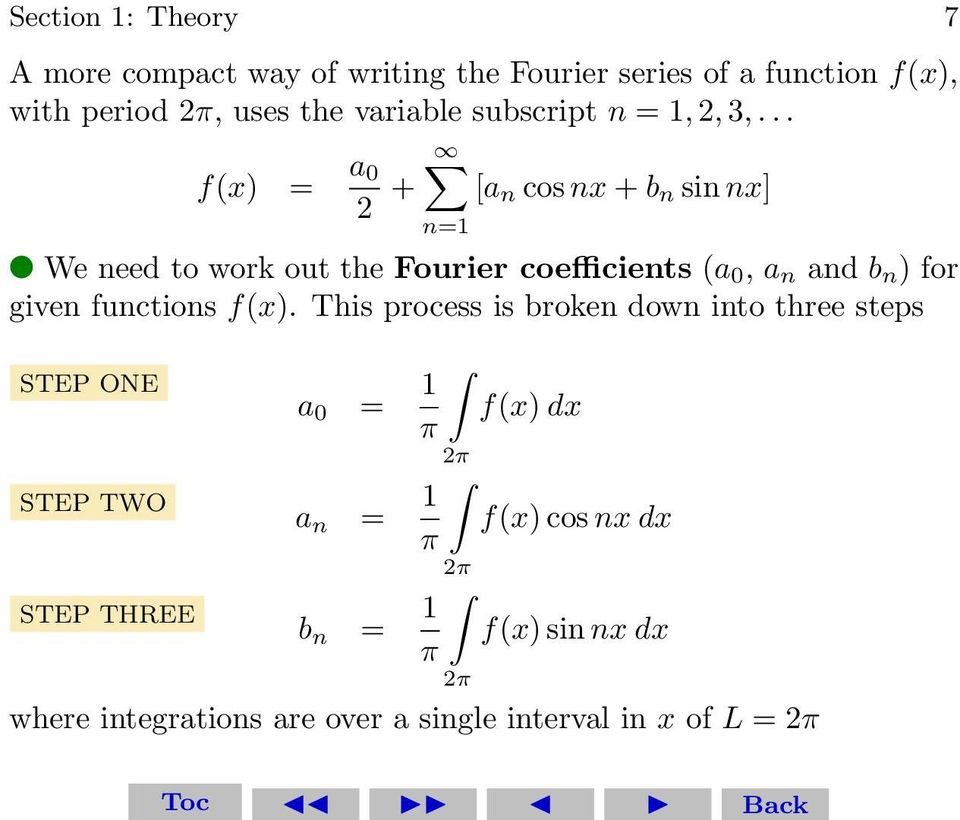 .. f(x) = a 0 + [a n cos nx + b n sin nx] n=1 We need to work out the Fourier coefficients (a 0, a n and b n ) for