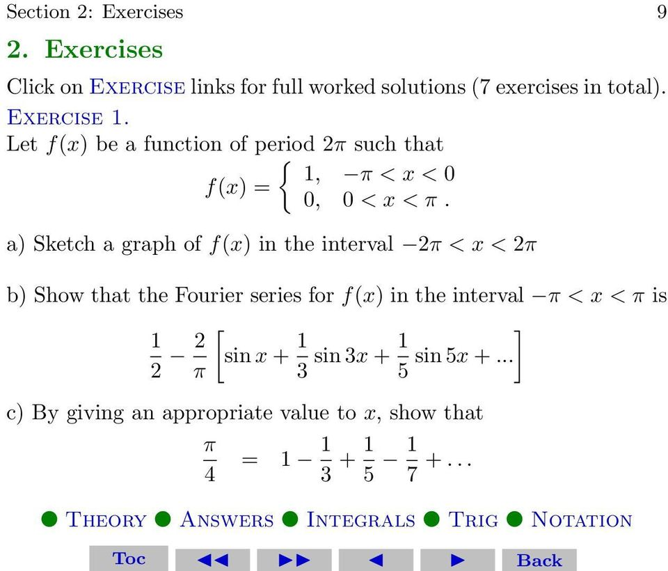 a) Sketch a graph of f(x) in the interval < x < b) Show that the Fourier series for f(x) in the interval < x < is 1