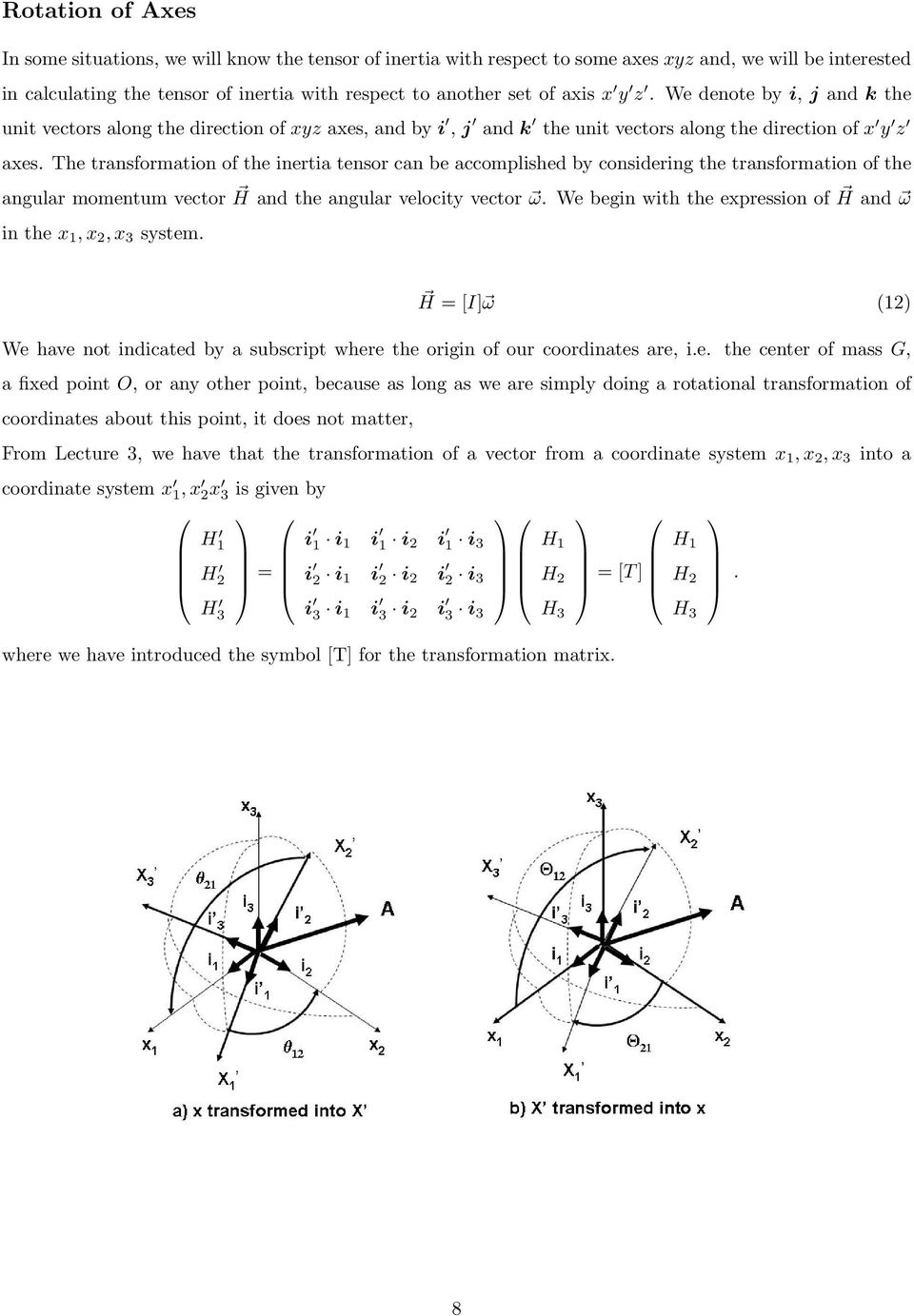 The transforation of the inertia tensor can be accoplished by considering the transforation of the angular oentu vector H and the angular velocity vector ω.