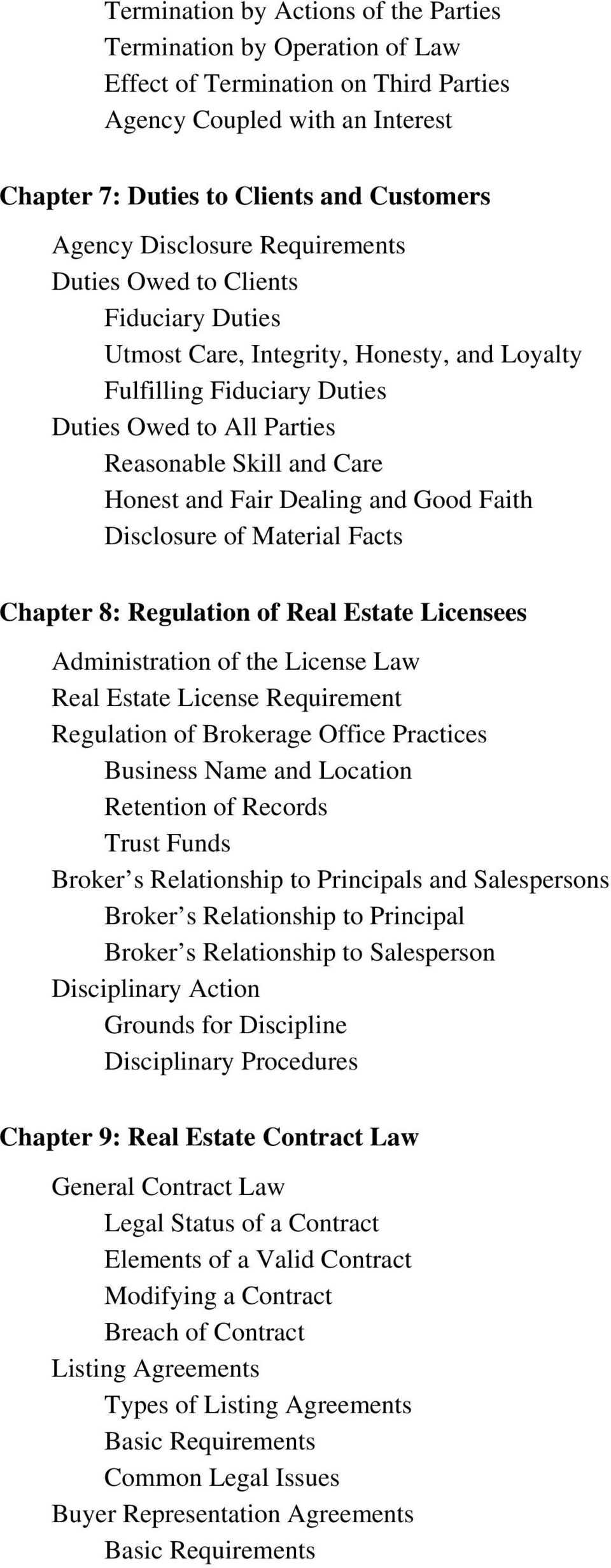 and Fair Dealing and Good Faith Disclosure of Material Facts Chapter 8: Regulation of Real Estate Licensees Administration of the License Law Real Estate License Requirement Regulation of Brokerage