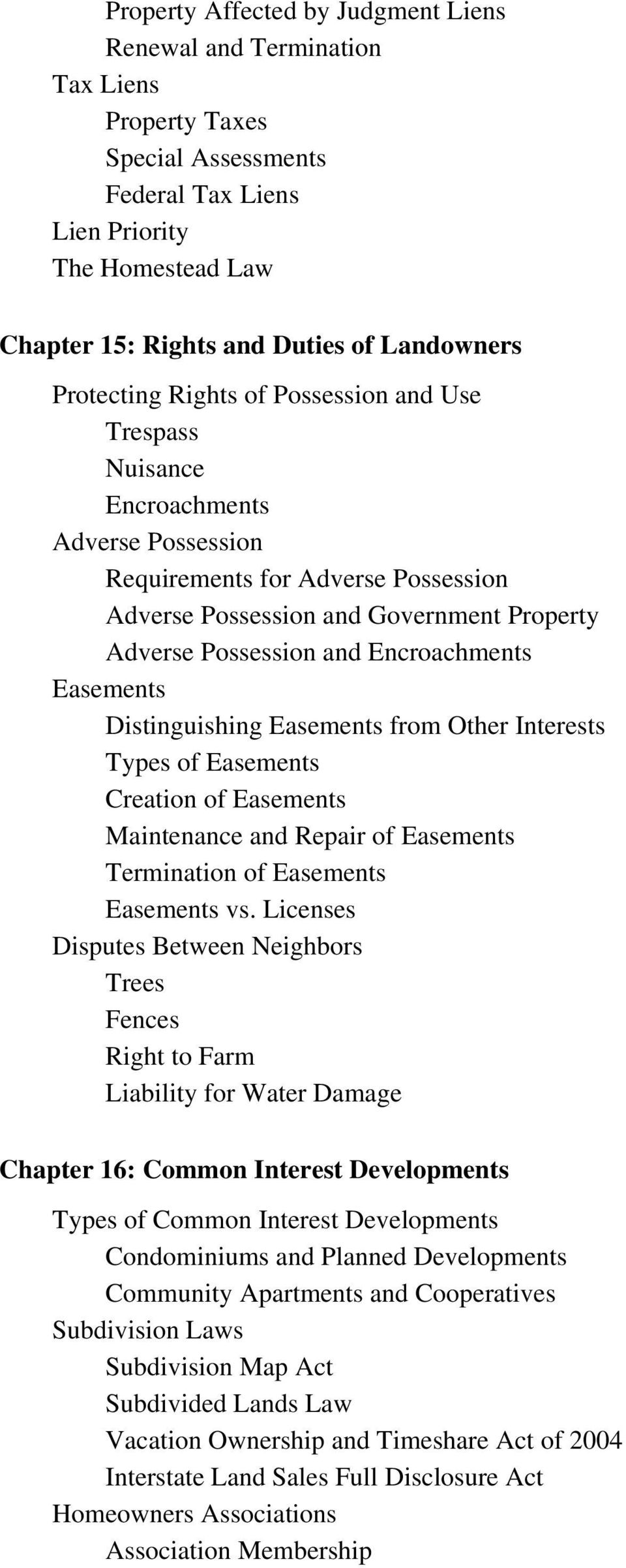 Encroachments Easements Distinguishing Easements from Other Interests Types of Easements Creation of Easements Maintenance and Repair of Easements Termination of Easements Easements vs.