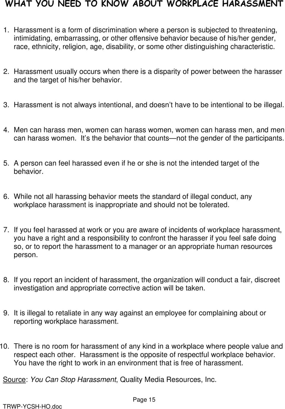 disability, or some other distinguishing characteristic. 2. Harassment usually occurs when there is a disparity of power between the harasser and the target of his/her behavior. 3.