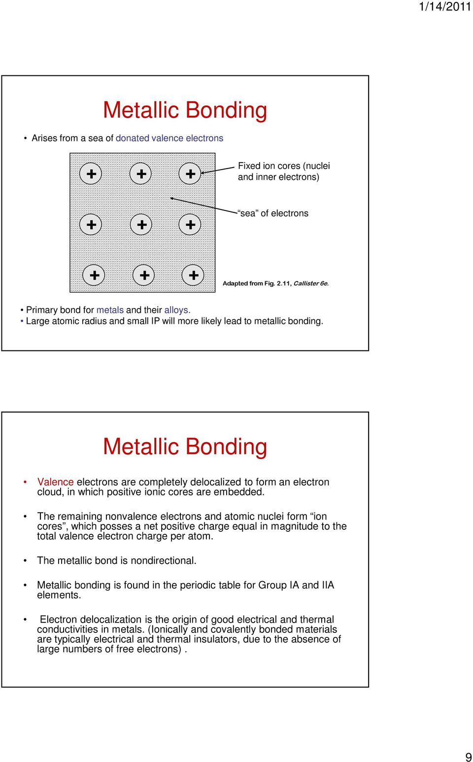 Metallic Bonding Valence electrons are completely delocalized to form an electron cloud, in which positive ionic cores are embedded.