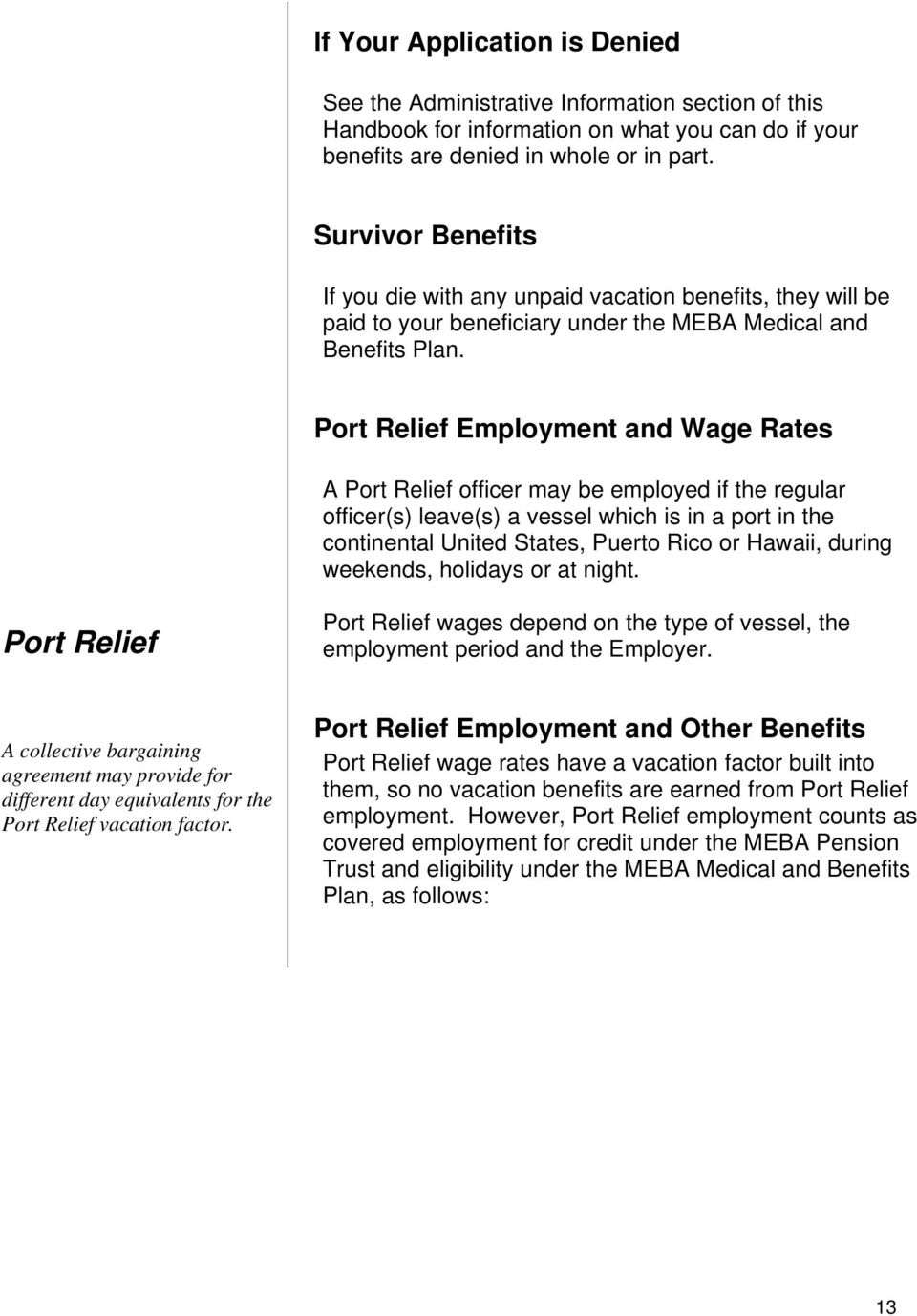 Port Relief Employment and Wage Rates A Port Relief officer may be employed if the regular officer(s) leave(s) a vessel which is in a port in the continental United States, Puerto Rico or Hawaii,