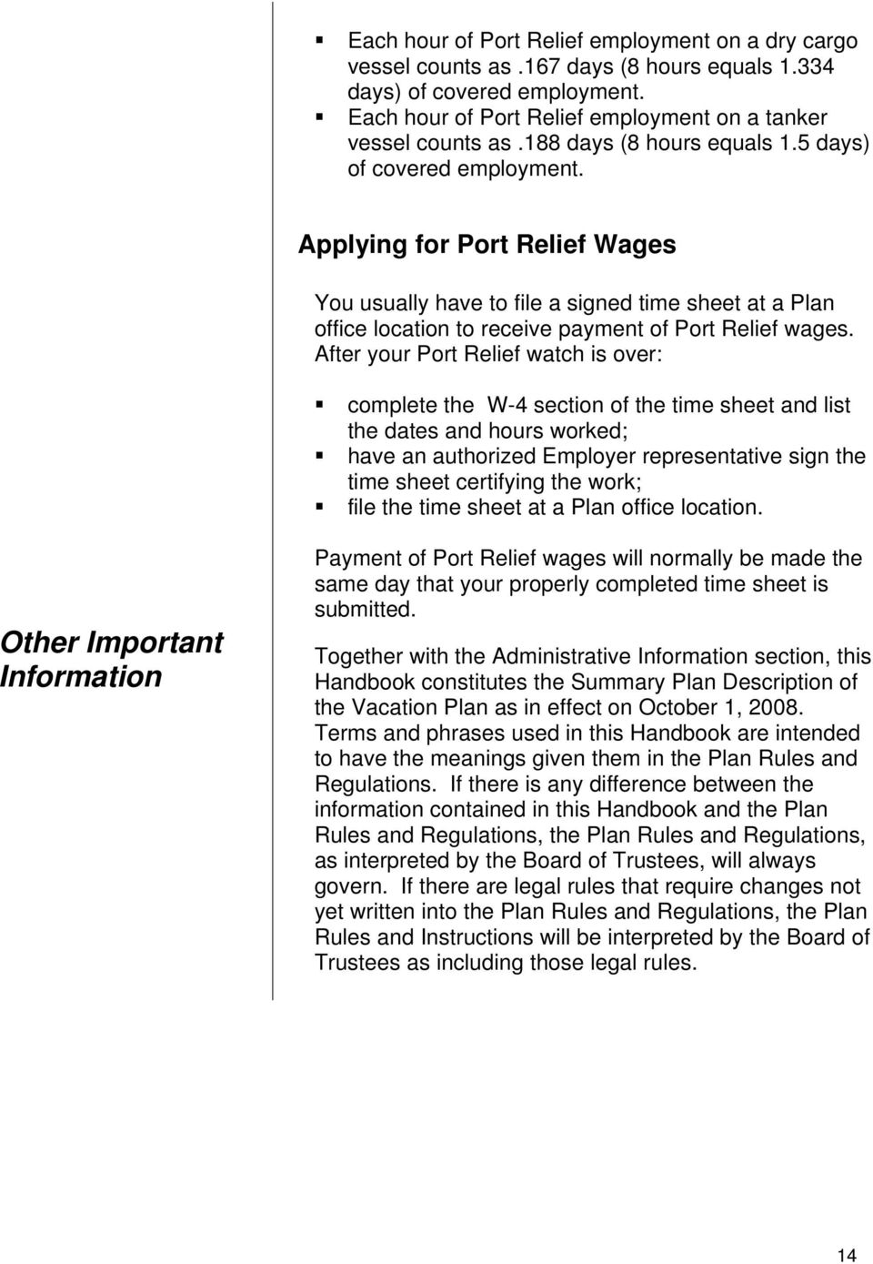 After your Port Relief watch is over: complete the W-4 section of the time sheet and list the dates and hours worked; have an authorized Employer representative sign the time sheet certifying the