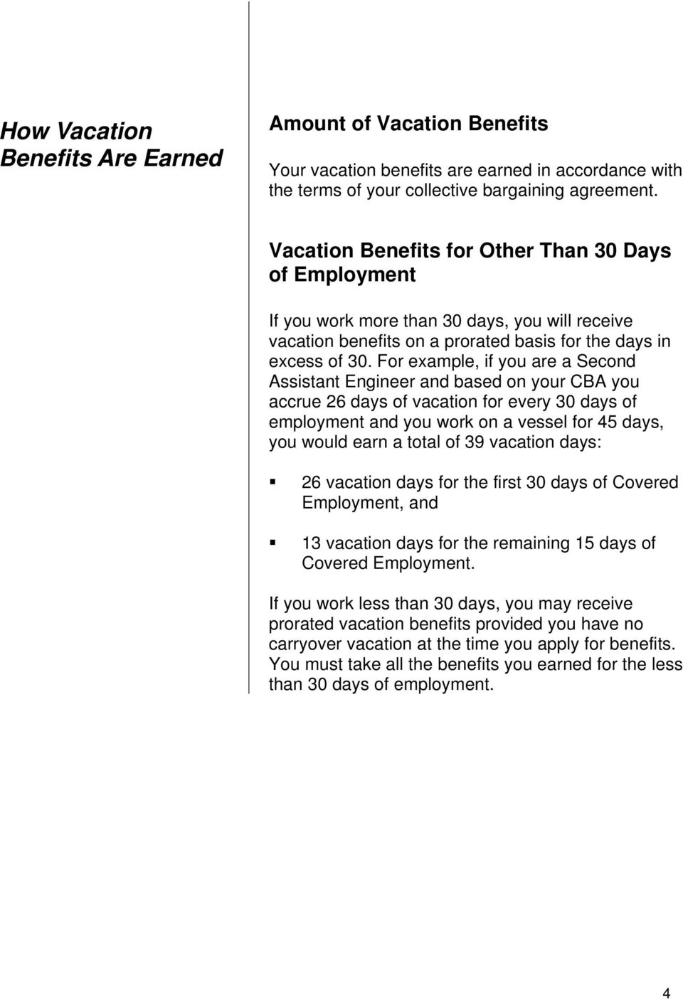 For example, if you are a Second Assistant Engineer and based on your CBA you accrue 26 days of vacation for every 30 days of employment and you work on a vessel for 45 days, you would earn a total