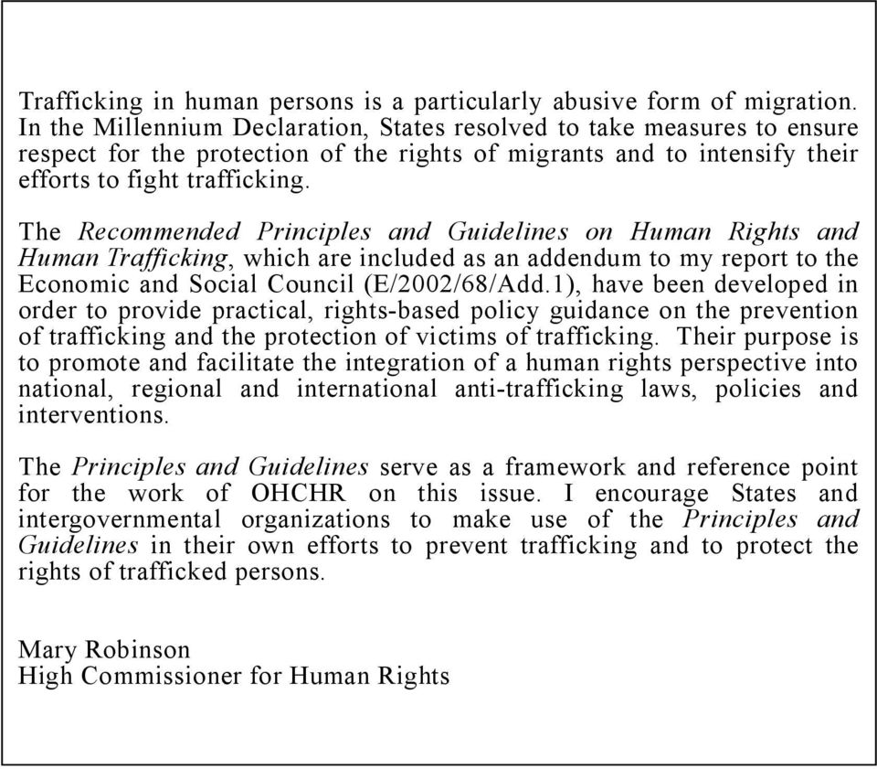 The Recommended Principles and Guidelines on Human Rights and Human Trafficking, which are included as an addendum to my report to the Economic and Social Council (E/2002/68/Add.