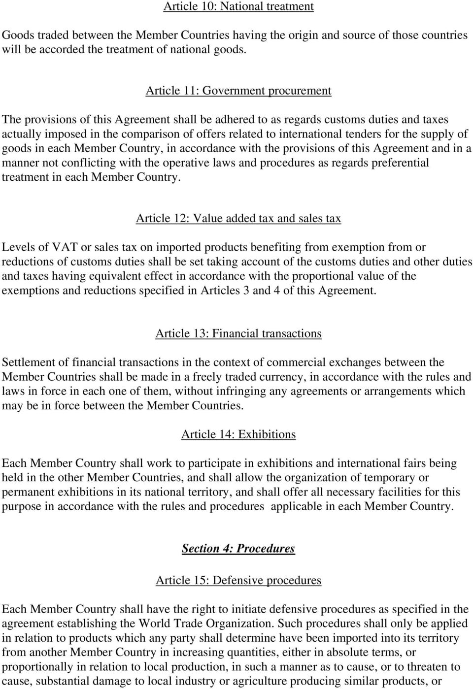 tenders for the supply of goods in each Member Country, in accordance with the provisions of this Agreement and in a manner not conflicting with the operative laws and procedures as regards