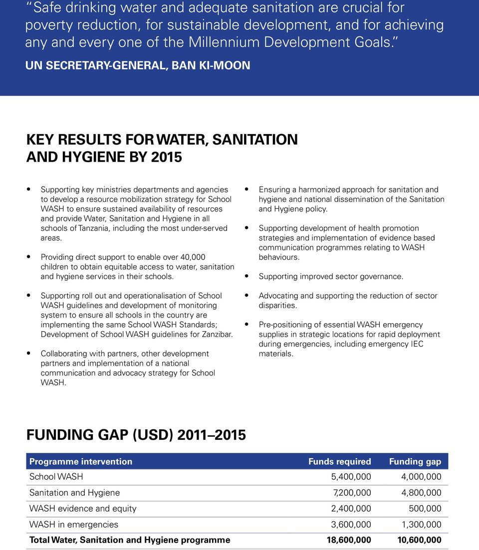 to ensure sustained availability of resources and provide Water, Sanitation and Hygiene in all schools of Tanzania, including the most under-served areas.