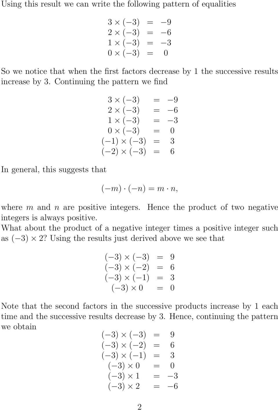 Hence the product of two negative integers is always positive. What about the product of a negative integer times a positive integer such as ( 3) 2?