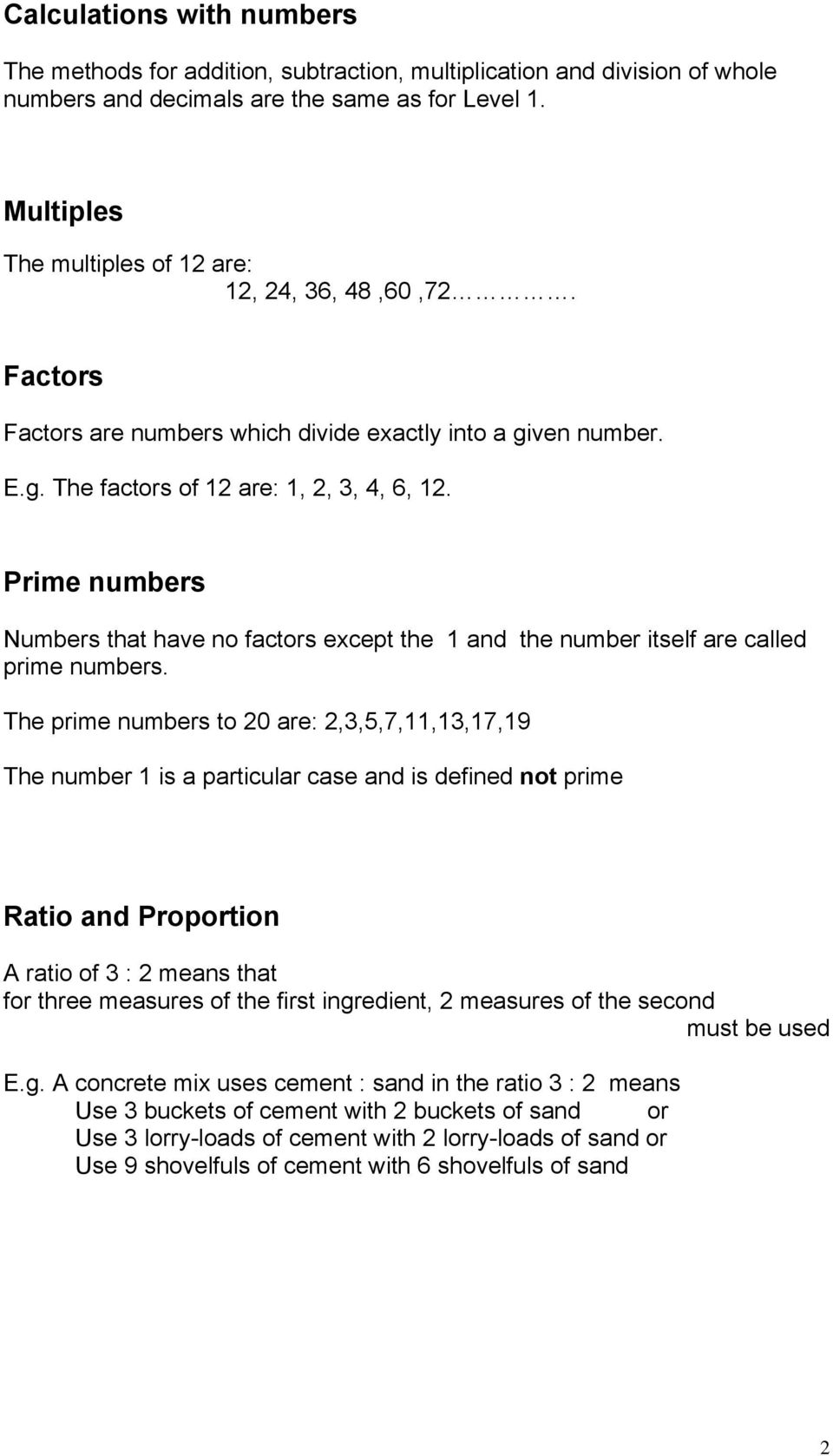 Prime numbers Numbers that have no factors except the 1 and the number itself are called prime numbers.