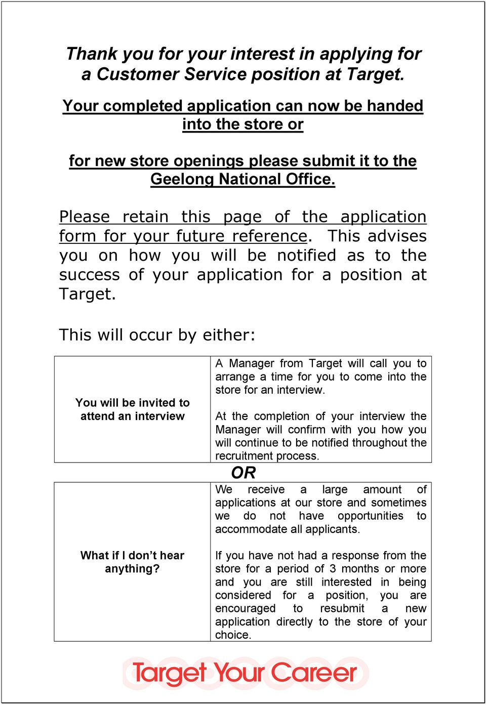 Please retain this page of the application form for your future reference. This advises you on how you will be notified as to the success of your application for a position at Target.