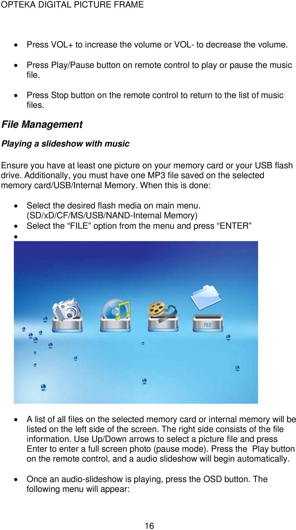 File Management Playing a slideshow with music Ensure you have at least one picture on your memory card or your USB flash drive.