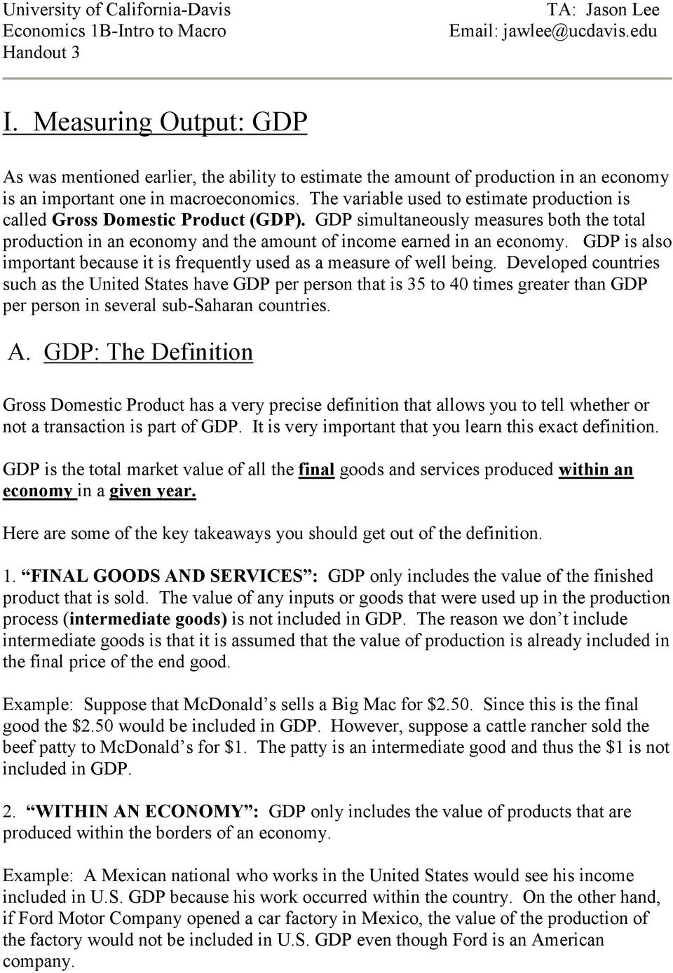 The variable used to estimate production is called Gross Domestic Product (GDP). GDP simultaneously measures both the total production in an economy and the amount of income earned in an economy.