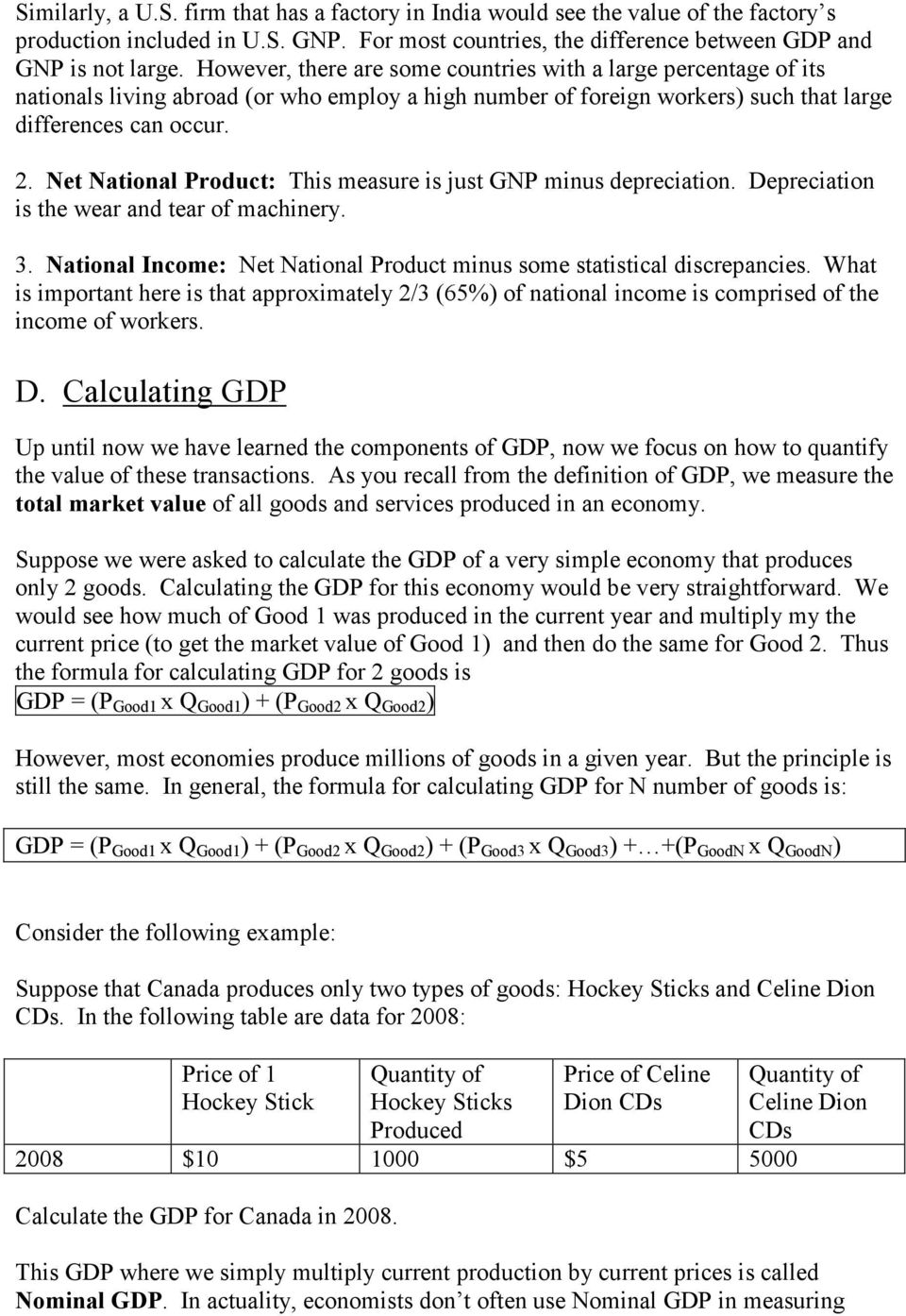 et ational Product: This measure is just GNP minus depreciation. Depreciation is the wear and tear of machinery. 3. ational Income: Net National Product minus some statistical discrepancies.