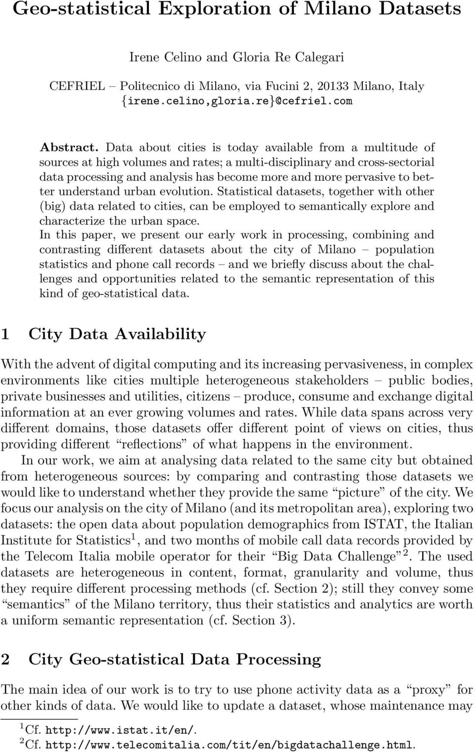 better understand urban evolution. Statistical datasets, together with other (big) data related to cities, can be employed to semantically explore and characterize the urban space.