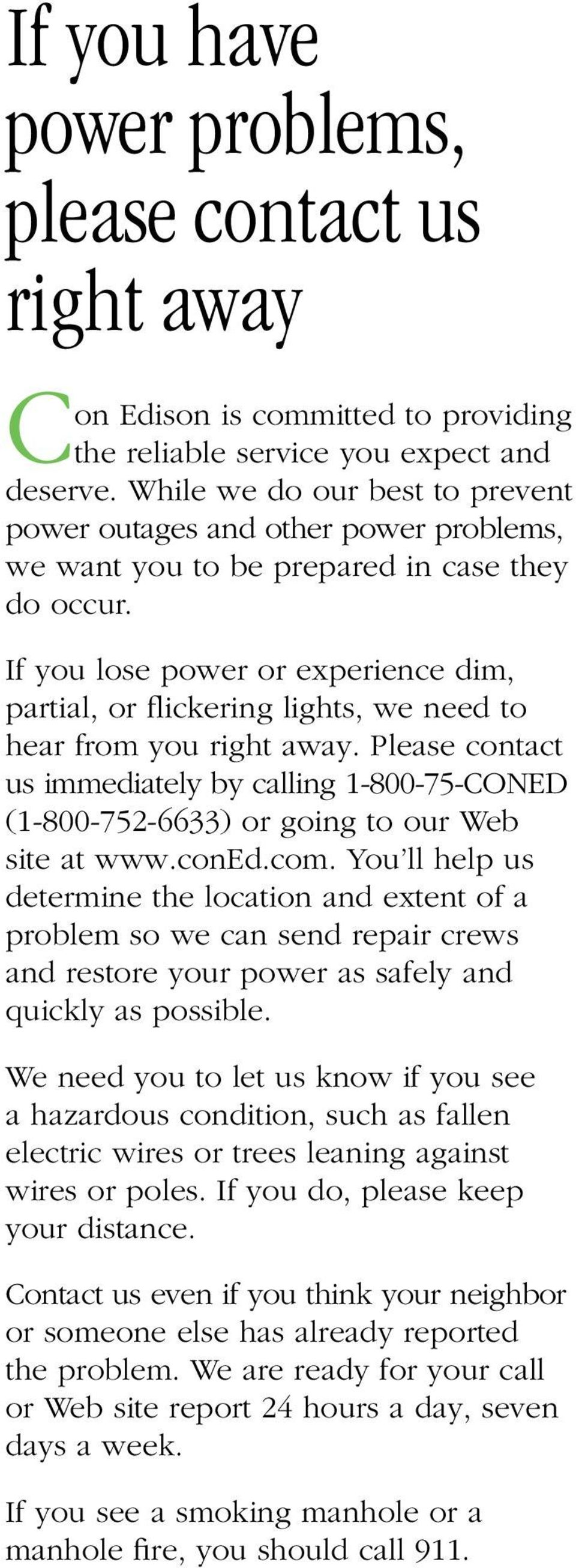 If you lose power or experience dim, partial, or flickering lights, we need to hear from you right away.