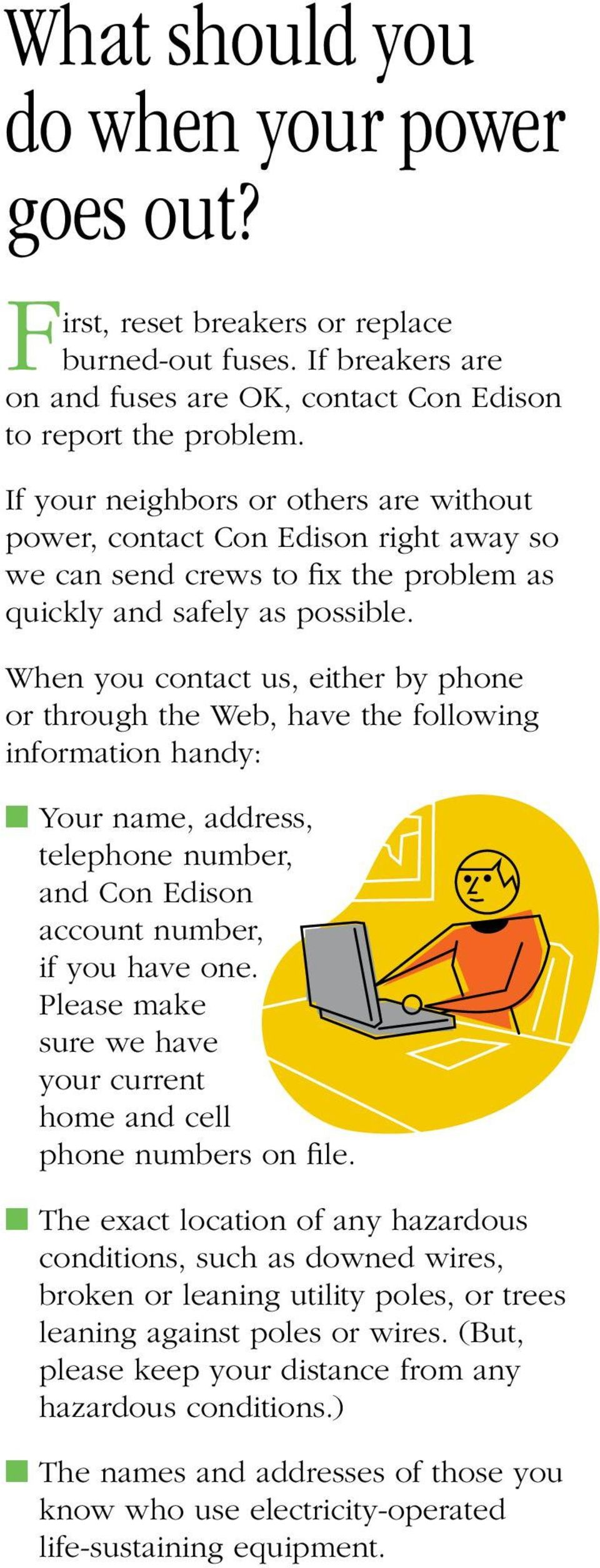 When you contact us, either by phone or through the Web, have the following information handy: n Your name, address, telephone number, and Con Edison account number, if you have one.