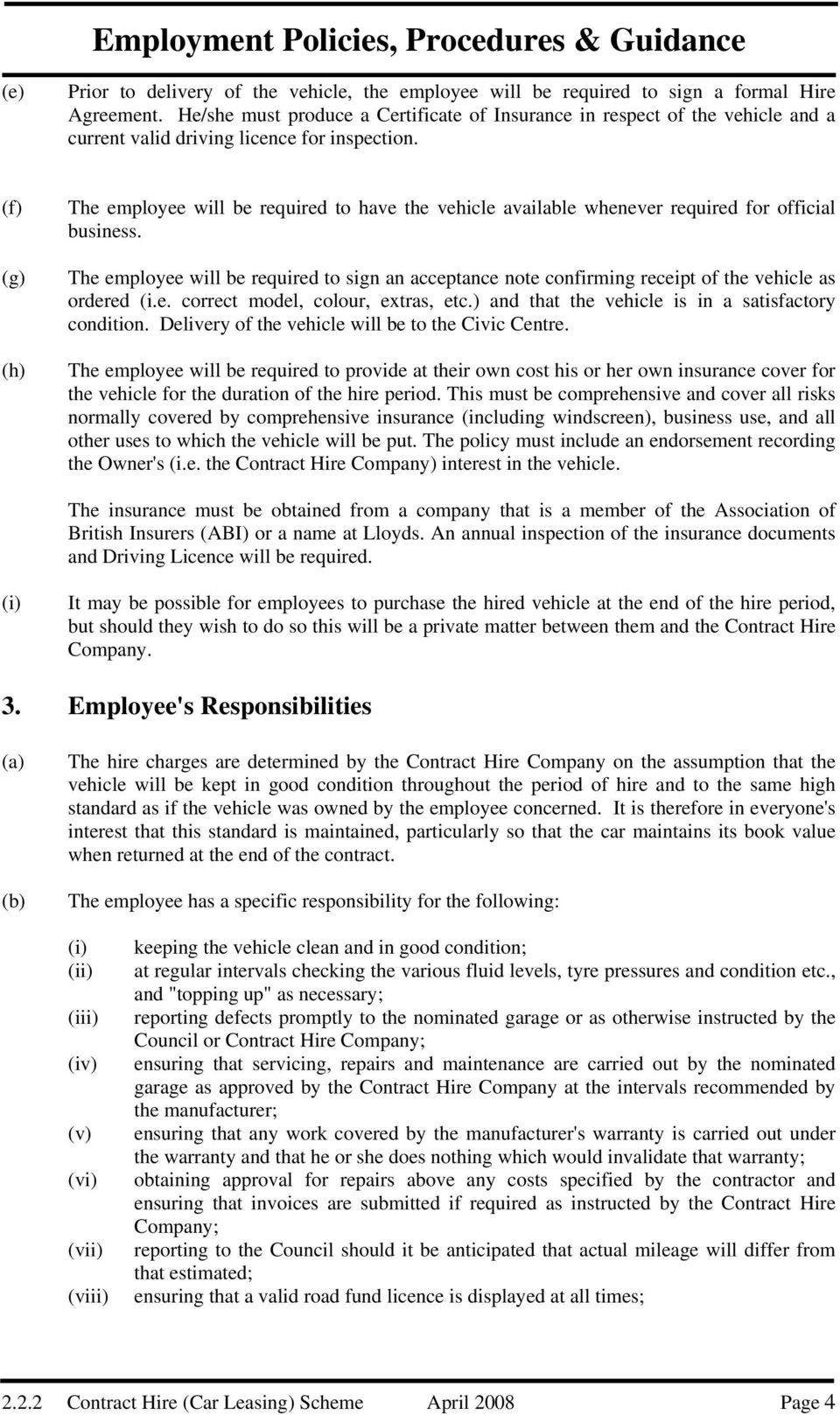 (f) (g) (h) The employee will be required to have the vehicle available whenever required for official business.