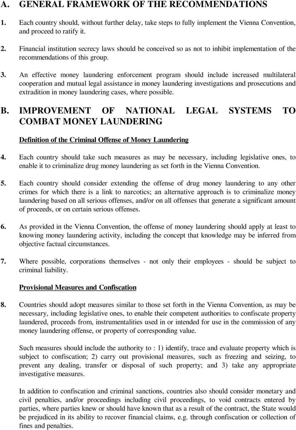 An effective money laundering enforcement program should include increased multilateral cooperation and mutual legal assistance in money laundering investigations and prosecutions and extradition in