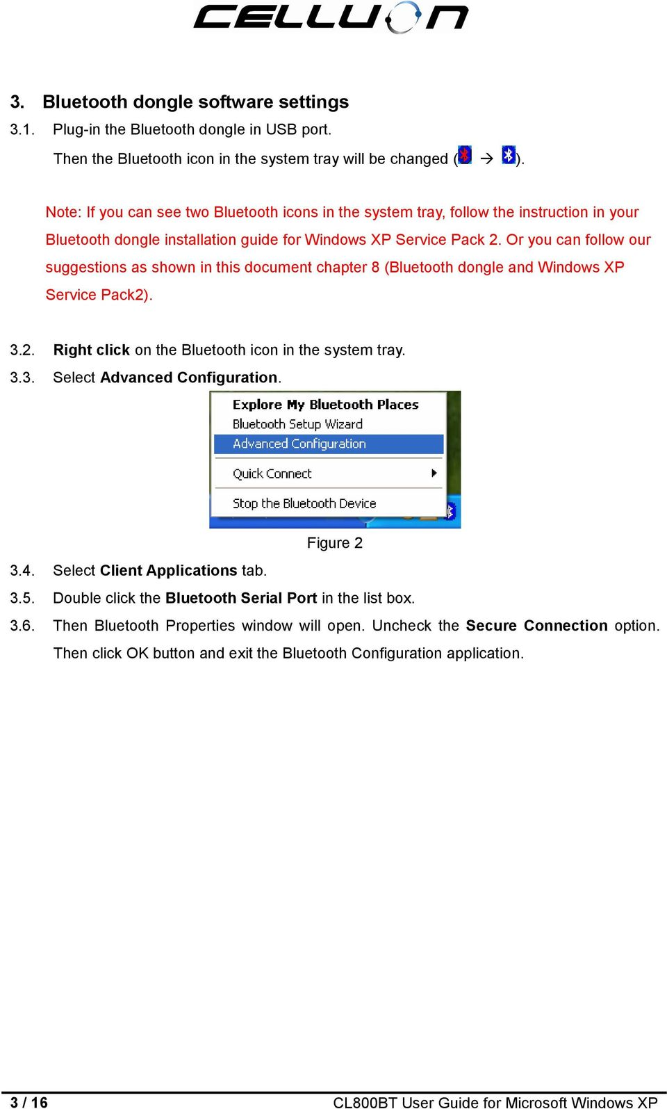 Or you can follow our suggestions as shown in this document chapter 8 (Bluetooth dongle and Windows XP Service Pack2). 3.2. Right click on the Bluetooth icon in the system tray. 3.3. Select Advanced Configuration.