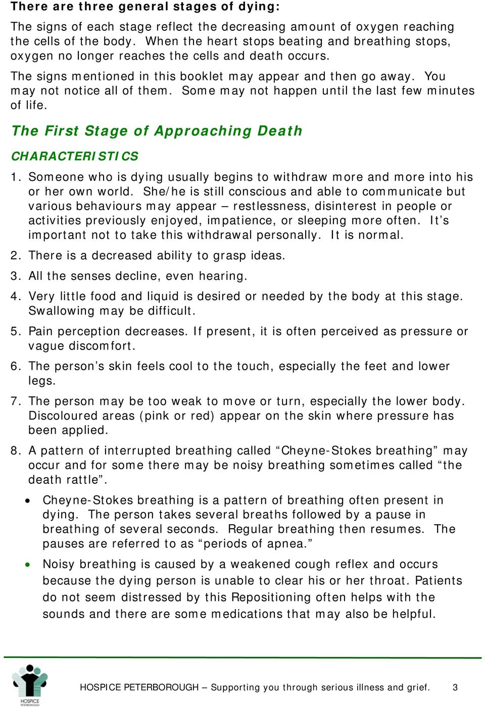 Some may not happen until the last few minutes of life. The First Stage of Approaching Death CHARACTERISTICS 1. Someone who is dying usually begins to withdraw more and more into his or her own world.